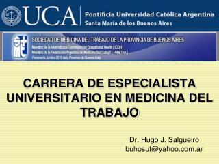 CARRERA DE ESPECIALISTA UNIVERSITARIO EN MEDICINA DEL TRABAJO       Dr. Hugo J. Salgueiro      buhosutyahoo.ar