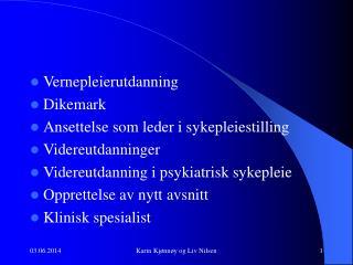 Vernepleierutdanning Dikemark Ansettelse som leder i sykepleiestilling Videreutdanninger Videreutdanning i psykiatrisk s