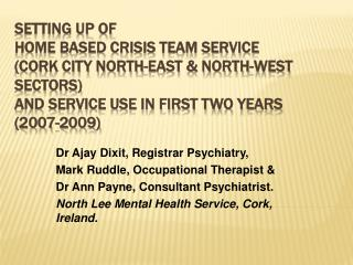 Setting Up of  Home Based Crisis Team Service Cork City North-East  North-West sectors  and service use in first two yea