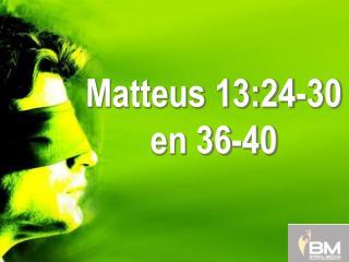Matteus 13:24-30 en 36-40