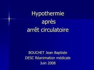 Hypothermie  apr s  arr t circulatoire   BOUCHET Jean Baptiste DESC R animation m dicale Juin 2008