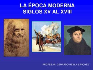 LA  POCA MODERNA SIGLOS XV AL XVIII