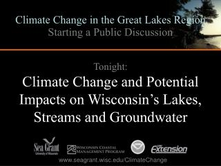 Tonight: Climate Change and Potential Impacts on Wisconsin s Lakes, Streams and Groundwater
