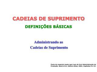 CADEIAS DE SUPRIMENTO  DEFINI  ES B SICAS