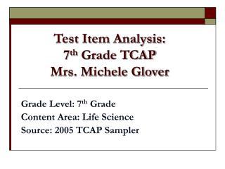 Test Item Analysis: 7th Grade TCAP Mrs. Michele Glover