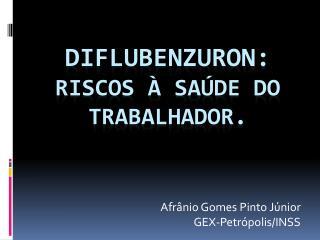 Diflubenzuron:  riscos   sa de do trabalhador.