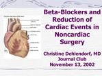 Beta-Blockers and Reduction of Cardiac Events in Noncardiac Surgery  Christine Dehlendorf, MD Journal Club November 13,