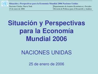 Situaci n y Perspectivas para la Econom a Mundial 2006  NACIONES UNIDAS   25 de enero de 2006