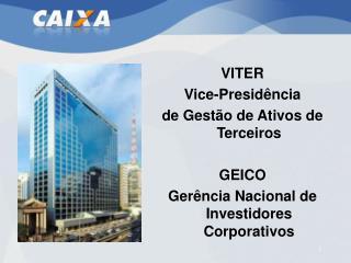 VITER Vice-Presid ncia  de Gest o de Ativos de Terceiros  GEICO Ger ncia Nacional de Investidores Corporativos