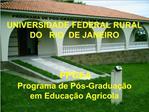 UNIVERSIDADE FEDERAL RURAL DO   RIO  DE JANEIRO      PPGEA  Programa de P s-Gradua  o  em Educa  o Agr cola