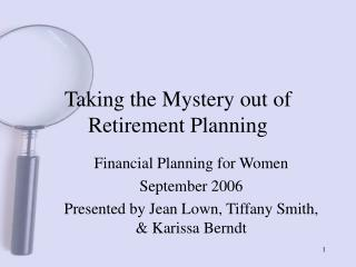 Taking the Mystery out of Retirement Planning 2006