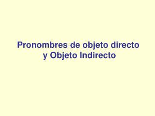 Pronombres de objeto directo  y Objeto Indirecto