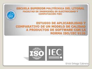 ESTUDIO DE APLICABILIDAD Y COMPARATIVO DE UN MODELO DE CALIDAD A PRODUCTOS DE SOFTWARE CON LA NORMA ISO