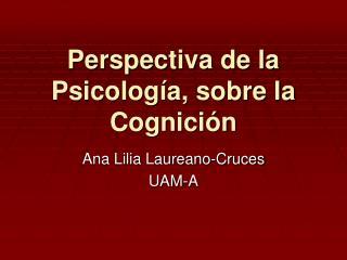 Perspectiva de la Psicolog a, sobre la Cognici n