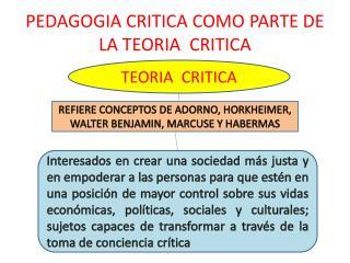 PEDAGOGIA CRITICA COMO PARTE DE LA TEORIA  CRITICA