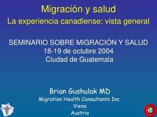 Migraci n y salud La experiencia canadiense: vista general   SEMINARIO SOBRE MIGRACI N Y SALUD  18-19 de octubre 2004
