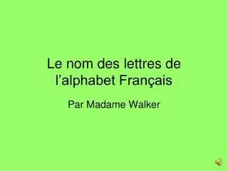 Le nom des lettres de l alphabet Fran ais