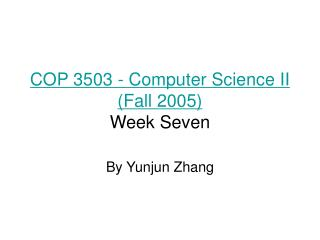 COP 3503 - Computer Science II Fall 2005  Week Seven