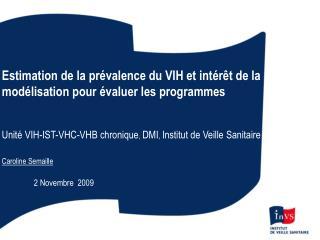 Estimation de la pr valence du VIH et int r t de la mod lisation pour  valuer les programmes    Unit  VIH-IST-VHC-VHB ch