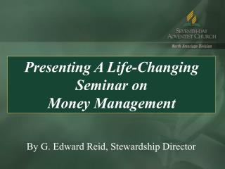 Presenting A Life-Changing Seminar on                        Money Management