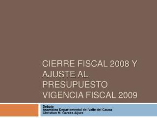 CIERRE FISCAL 2008 Y AJUSTE AL PRESUPUESTO VIGENCIA FISCAL 2009