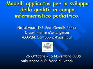 Modelli applicativi per lo sviluppo della qualit  in campo infermieristico pediatrico.