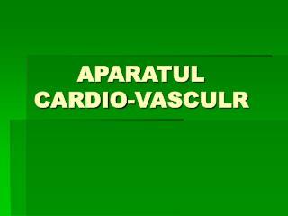APARATUL  CARDIO-VASCULR