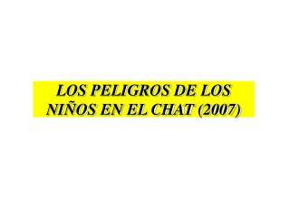 LOS PELIGROS DE LOS NI OS EN EL CHAT 2007