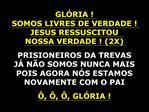 GL RIA  SOMOS LIVRES DE VERDADE  JESUS RESSUSCITOU  NOSSA VERDADE  2X  PRISIONEIROS DA TREVAS J  N O SOMOS NUNCA MAIS PO