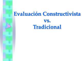 Evaluaci n Constructivista vs.  Tradicional