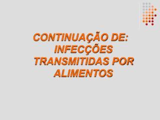 CONTINUA  O DE: INFEC  ES TRANSMITIDAS POR ALIMENTOS