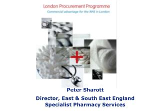 Peter Sharott Director, East  South East England Specialist Pharmacy Services