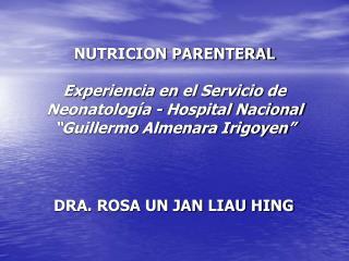 NUTRICION PARENTERAL  Experiencia en el Servicio de Neonatolog a - Hospital Nacional  Guillermo Almenara Irigoyen