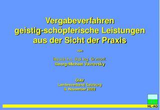 Vergabeverfahren  geistig-sch pferische Leistungen aus der Sicht der Praxis  von  Baurat h.c. Dipl.Ing. Dr.mont.  Georg-
