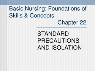 Basic Nursing: Foundations of  Skills  Concepts                               Chapter 22