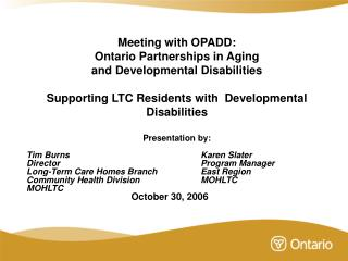 Meeting with OPADD:   Ontario Partnerships in Aging  and Developmental Disabilities  Supporting LTC Residents with  Deve
