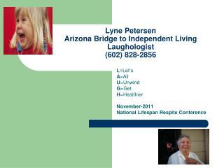 Lyne Petersen Arizona Bridge to Independent Living Laughologist 602 828-2856