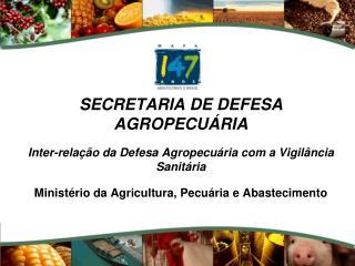SECRETARIA DE DEFESA AGROPECU RIA  Inter-rela  o da Defesa Agropecu ria com a Vigil ncia Sanit ria  Minist rio da Agricu