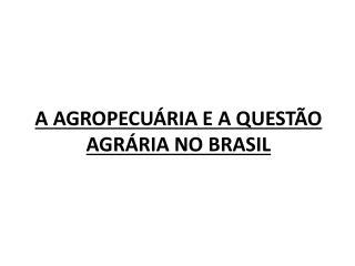 A AGROPECU RIA E A QUEST O AGR RIA NO BRASIL