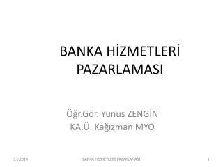 BANKA HIZMETLERI PAZARLAMASI
