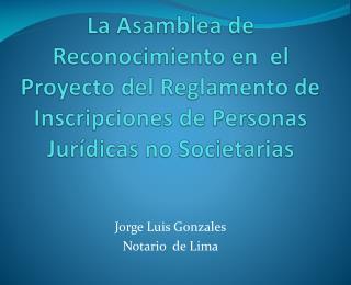 La Asamblea de Reconocimiento en  el  Proyecto del Reglamento de Inscripciones de Personas Jur dicas no Societarias