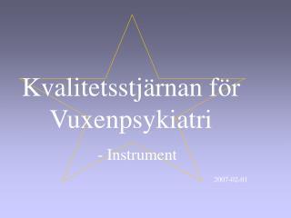 Kvalitetsstj rnan f r Vuxenpsykiatri     - Instrument             2007-02-01