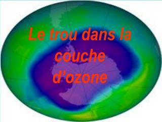 Le trou dans la couche d ozone