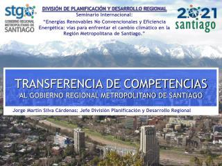 TRANSFERENCIA DE COMPETENCIAS  AL GOBIERNO REGIONAL METROPOLITANO DE SANTIAGO