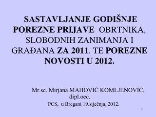 SASTAVLJANJE GODI NJE POREZNE PRIJAVE  OBRTNIKA, SLOBODNIH ZANIMANJA I GRA ANA ZA 2011. TE POREZNE NOVOSTI U 2012.