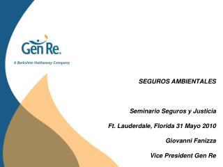 SEGUROS AMBIENTALES  Seminario Seguros y Justicia Ft. Lauderdale, Florida 31 Mayo 2010 Giovanni Fanizza Vice President G