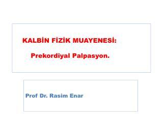 KALBIN FIZIK MUAYENESI:          Prekordiyal Palpasyon.