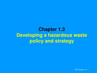 Chapter 1.3  Developing a hazardous waste policy and strategy