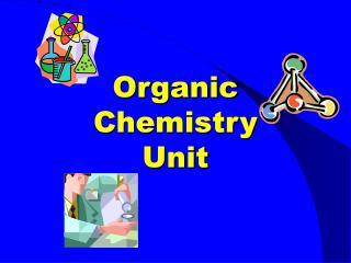 Organic Chemistry Unit
