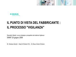 IL PUNTO DI VISTA DEL FABBRICANTE :  IL PROCESSO VIGILANZA    Dispositivi Medici: nuove strategie e prospettive del sist